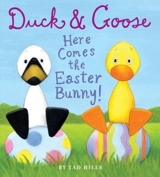 Duck and Goose Here Comes the Easter Bunny by Tad Hills