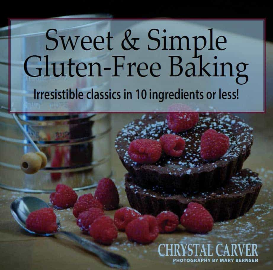 Sweet & Simple Gluten-Free Baking by Chrystal Carver. Photos by Mary Bernsen