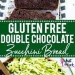 Collage image of Gluten Free Double Chocolate Zucchini Bread for Pinterest
