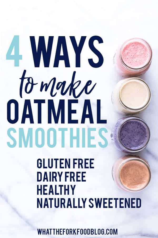 How to make oatmeal smoothies 4 ways - perfect for healthy meal prep! These oatmeal smoothies are gluten free, dairy free, naturally sweetened, healthy, and filling. They make such a great easy breakfast! Oatmeal smoothie recipe from @whattheforkblog | whattheforkfoodblog.com | oatmeal smoothies | healthy meal prep | healthy breakfast recipes | easy smoothie recipes | oatmeal recipes | oatmeal smoothies healthy breakfast #glutenfree #smoothies #oatmealsmoothies #oatmeal #dairyfree #healthy #breakfast