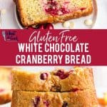 Gluten Free White Chocolate Cranberry Bread collage image with text for Pinterest