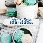 How to Make Macarons (French Macarons) collage image with text for Pinterest
